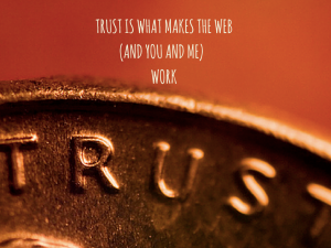 trust is what makes the web you and me work