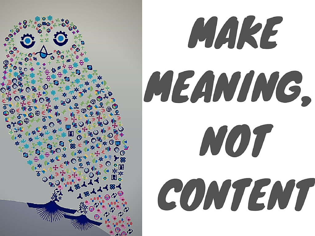 make meaning not content
